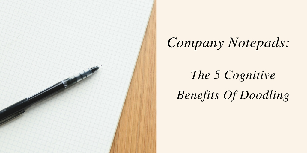 Company Notepads: The 5 Cognitive Benefits Of Doodling